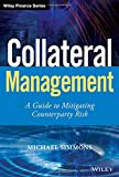 Collateral Management: A Guide to Mitigating Counterparty Risk (Wiley Finance)