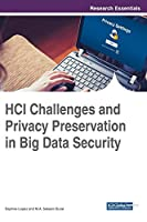 HCI Challenges and Privacy Preservation in Big Data Security Front Cover