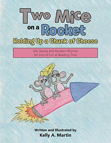 Two Mice on a Rocket Holding Up a Chunk of Cheese: Silly Stories and Random Rhymes for Lots of Fun at Reading -