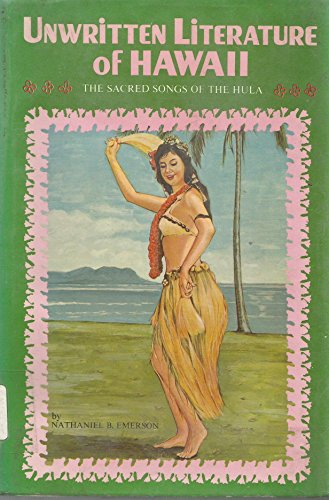 Unwritten Literature of Hawaii: Sacred Songs of the Hula