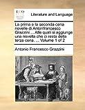 La Prima E la Seconda Cena Novelle Di Antonfrancesco Grazzini Alle Quali Si Aggiunge una Novella Che Ci Resta Della Terza Cena, Antonio Francesco Grazzini, 1140888188