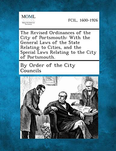 The Revised Ordinances of the City of Portsmouth: With the General Laws of the State Relating to Cities, and the Special Laws Relating to the City of (City Portsmouth Council)