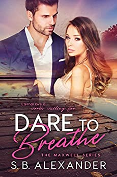 Dare to Breathe (The Maxwell Series Book 6) by [Alexander, S.B.]