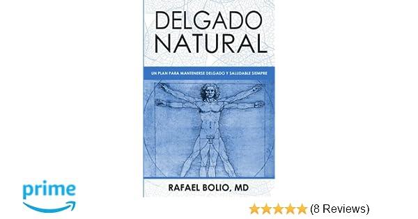 Delgado Natural: Un plan para mantenerte delgado y saludable siempre (Spanish Edition): Dr. Rafael Bolio: 9780999779927: Amazon.com: Books