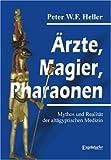 Ärzte, Magier, Pharaonen: Mythos und Realität der altägyptischen Medizin