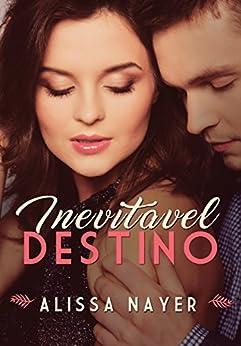 Inevitável Destino (Série Destino Livro 1) por [Nayer, Alissa]