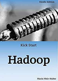 Kick Start: Hadoop: Learn Hadoop in Hours! by [Meir-Huber, Mario]