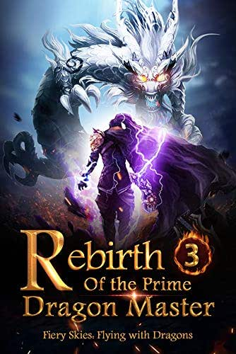 Rebirth of the Prime Dragon Master 3: The Revelation (Fiery Skies: Flying with Dragons)