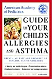 American Academy of Pediatrics Guide to Your Child's Allergies and Asthma, Michael Welch and American Academy of Pediatrics Staff, 067976982X