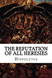 img - for The Refutation of All Heresies book / textbook / text book