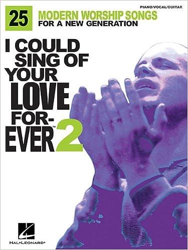 Kostenloser Download von Ebooks-Lehrbüchern I Could Sing of Your Love Forever - Volume 2: 25 Modern Worship Songs for a New Generation 0634079816 in German DJVU