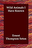 Wild Animals I Have Known, Ernest Thompson Seton, 1847024629
