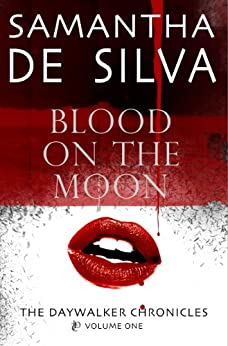 Blood On The Moon (The Daywalker Chronicles Book 1) by [De Silva, Samantha]