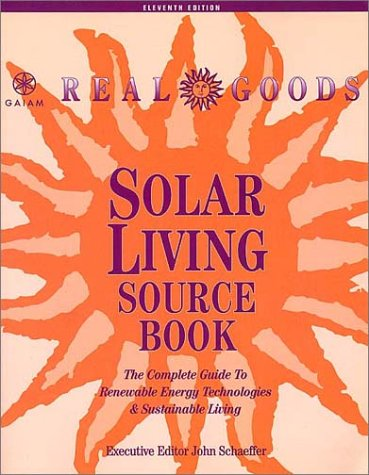 Solar Living Sourcebook  The Complete Guide To Renewable Energy Technologies And Sustainable Living
