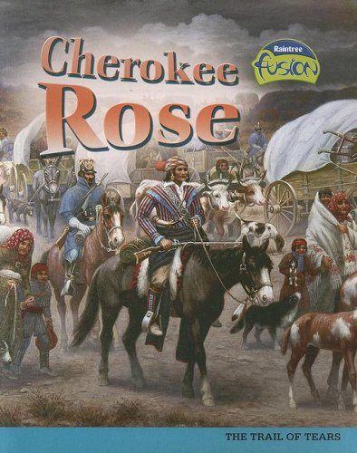 Cherokee Rose - Cherokee Rose: The Trail of Tears (American History Through Primary Sources)