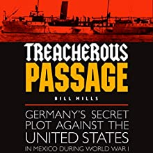 Treacherous Passage: Germany's Secret Plot Against the United States in Mexico During World War I Audiobook by Bill Mills Narrated by David A. Nickerson