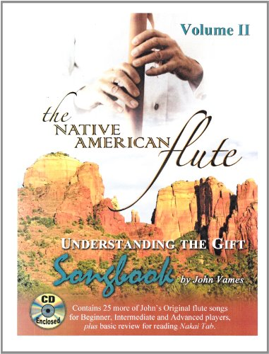 Volume II- The Native American Flute: Understanding the Gift SONGBOOK with CD