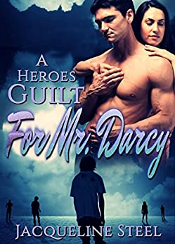 A Heroes Guilt for Mr. Darcy: A Pride & Prejudice Apocalyptic Variation by [Steel, Jacqueline]