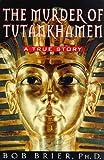 The Murder of Tutankhamen, Bob Brier, 0399143831