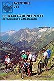 Le raid Pyrénéen en VTT : De l'Atlantique à la Méditerranée