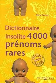 Dictionnaire insolite 4000 prénoms rares par Alma Forrer