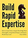 Build Rapid Expertise: How to Learn Faster, Acquire Knowledge More Thoroughly, Comprehend Deeper, and Reach a World-Class Level [Second Edition] (Learning how to Learn Book 8)