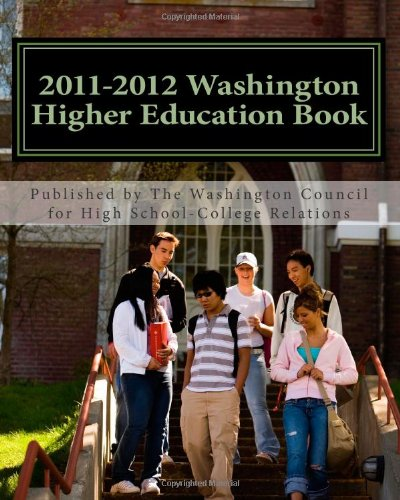 2011 - 2012 Washington Higher Education Book: A Guide to Washington's Colleges and Universities