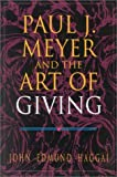 Paul J. Meyer and the Art of Giving, John Edmund Haggai, 1930027575