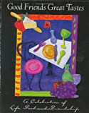img - for Good Friends Great Tastes: A Celebration of Life, Food and Friendship book / textbook / text book