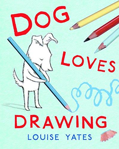 Dog Loves Drawing [Louise Yates] (Tapa Dura)