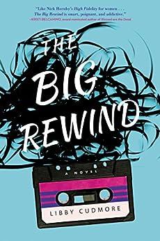 The Big Rewind: A Novel by [Cudmore, Libby]