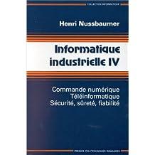 Informatique industrielle, tome 4. Commande numérique, téléinformatique, sécurité, sûreté, fiabilité