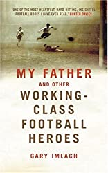 My Father and Other Working-Class Heroes