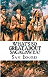 What's So Great about Sacagawea?, Sam Rogers, 1495396878