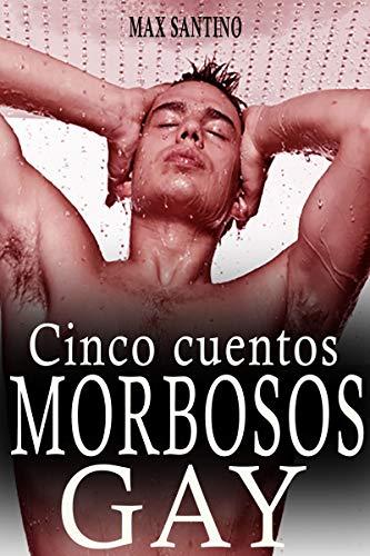 ¡Para todo hay una primera vez!: Cuentos morbosos gay de Max Santino por Max Santino
