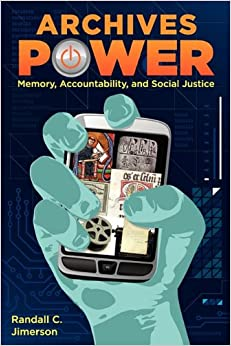 Archives Power: Memory, Accountability, And Social Justice Randall C. Jimerson