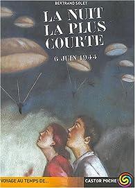 La nuit la plus courte : 6 juin 1944 par Bertrand Solet
