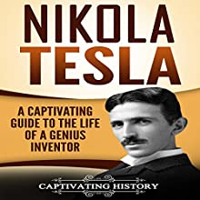Nikola Tesla: A Captivating Guide to the Life of a Genius Inventor Audiobook by Captivating History Narrated by Duke Holm