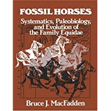 Fossil Horses: Systematics, Paleobiology, and Evolution of the Family Equidae