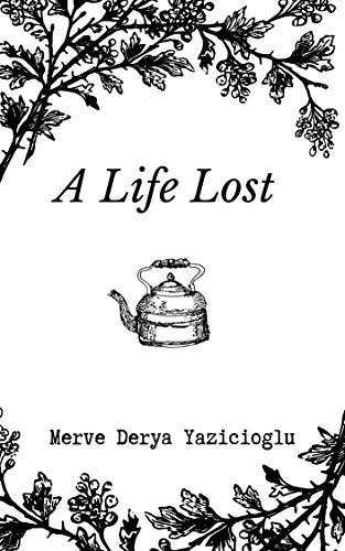 A Life Lost by [Yazicioglu, Merve Derya]