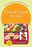 Good Food to Go: Healthy Lunches Your Kids Will Love