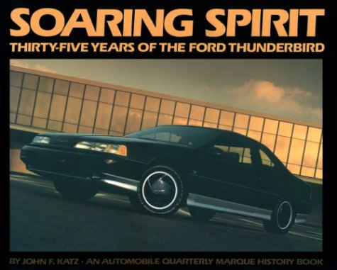 Soaring Spirit Thirty Five Years of the Ford Thunderbird ([An Automobile quarterly marque history book])