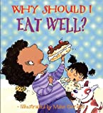 img - for Why Should I Eat Well? (Why Should I? Books) book / textbook / text book