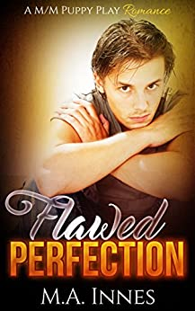 Flawed Perfection: A M/m Puppy Play Romance by [Innes, M.A.]