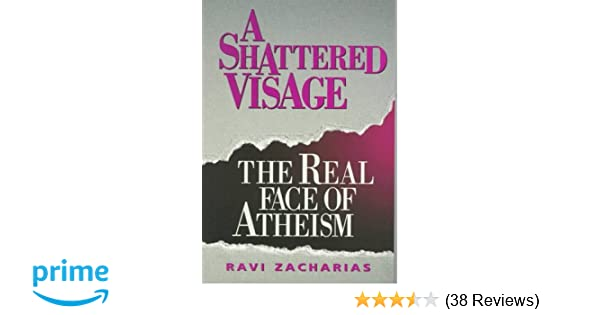 Amazon a shattered visage the real face of atheism amazon a shattered visage the real face of atheism 9780801099380 ravi k zacharias books fandeluxe Images