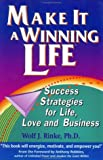 Make It a Winning Life : Success Strategies for Life, Love and Business, Rinke, Wolf J., 0962791385