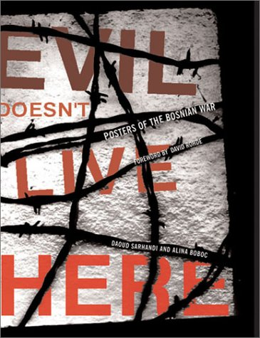 Read Online Evil Doesn't Live Here: Posters of the Bosnian War pdf epub
