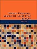Modern Eloquence, Volume III, Various, 1437532527