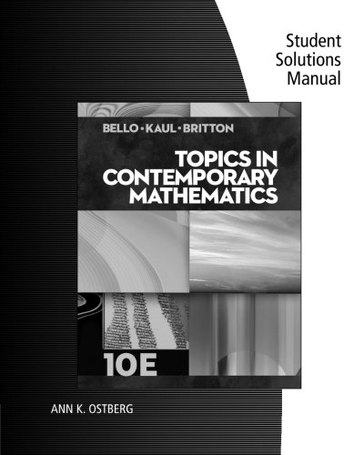 Student Solutions Manual for Bello/Kaul/Britton's Topics in Contemporary Mathematics, 10th