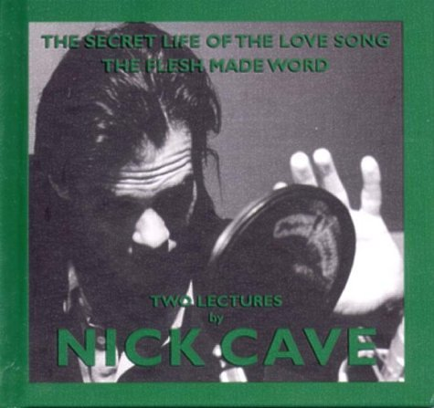 The Secret Life Of The Love Song & The Flesh Made Word: Two Lectures By Nick Cave by Mute U.S.